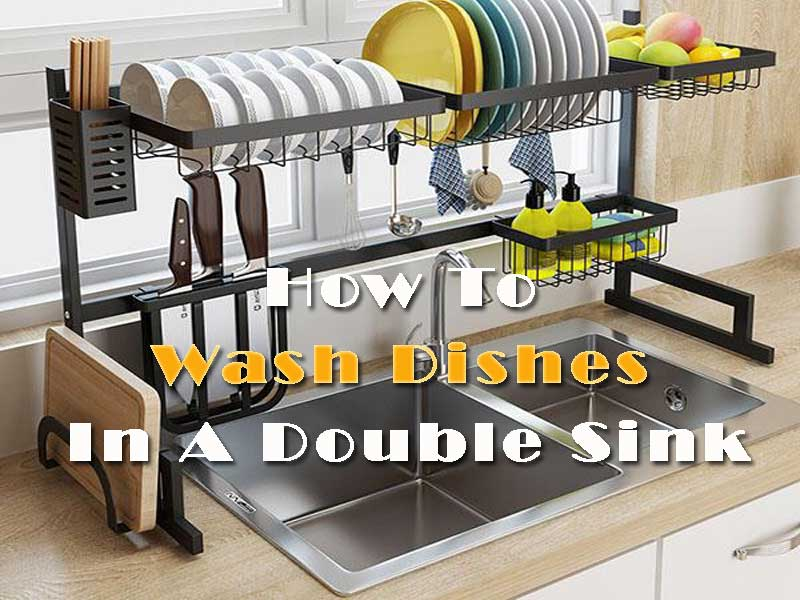 How To Wash Dishes In A Double Sink