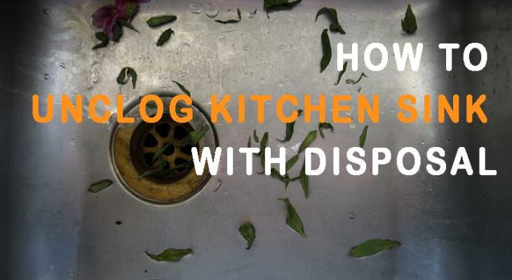 How To Unclog Kitchen Sink With Disposal | 7 Simple Methods