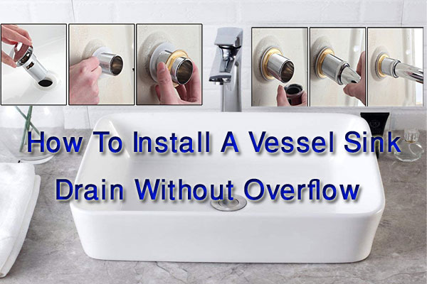5 Easy Steps To Know How To Install A Vessel Sink Drain Without Overflow
