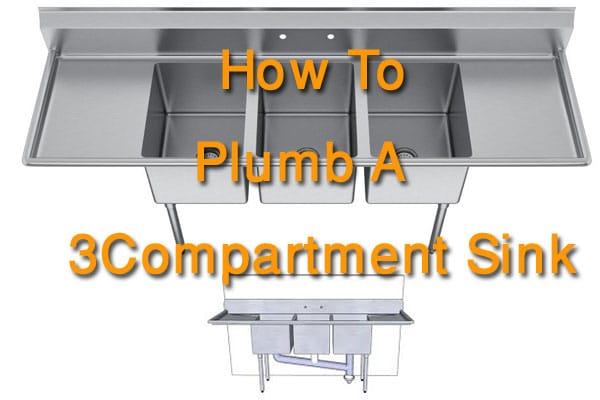 6 Simple Methods To Know How To Plumb A 3 Compartment Sink