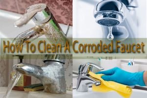 How To Clean A Corroded Faucet (5 Easy Ways)