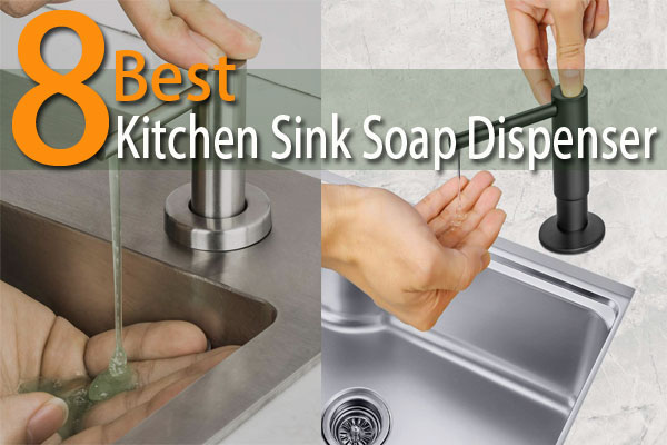 The 8 Best Kitchen Sink Soap Dispenser With Exclusive Review