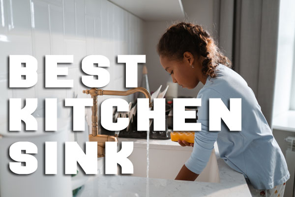 The 14 Best Kitchen Sink Reviews Including In-depth Buying Guide