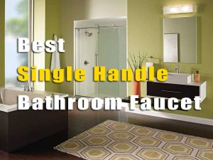 The 10 Best Single Handle Bathroom Faucet Including Pros and Cons