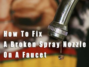 Two Simple Methods To Know How To Fix A Broken Spray Nozzle On A Faucet