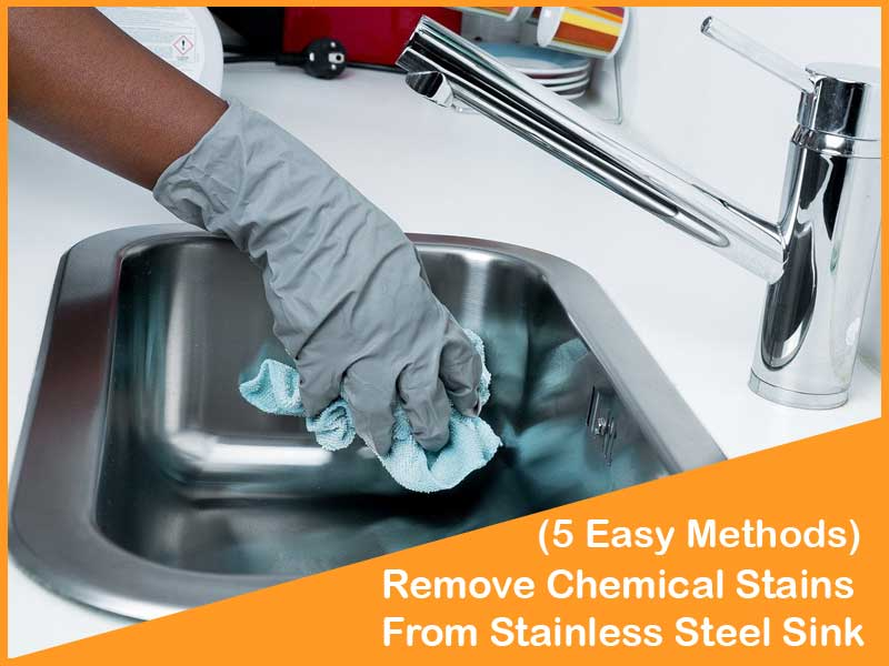 3 Easy Methods To Know How To Remove Chemical Stains From Stainless Steel Sink